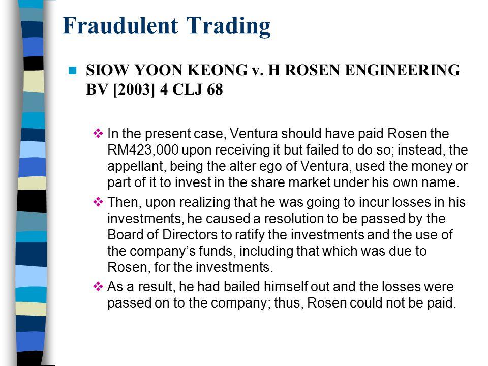 Fraudulent Trading SIOW YOON KEONG v. H ROSEN ENGINEERING BV [2003] 4 CLJ 68.